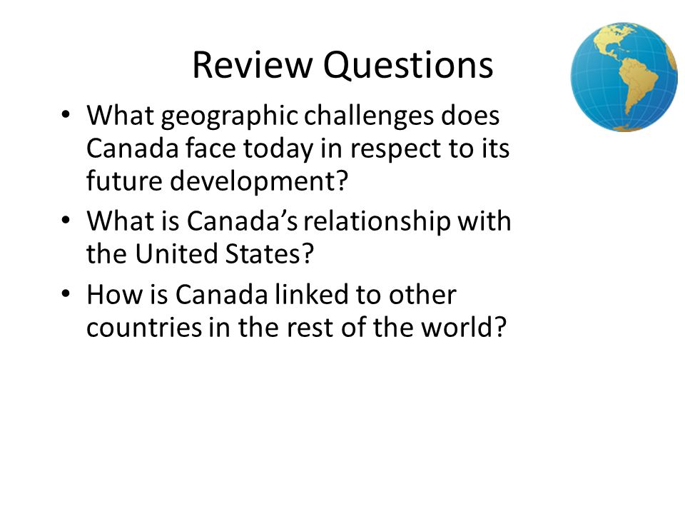 3 Review Questions. What geographic challenges does Canada face today in respect to its future development