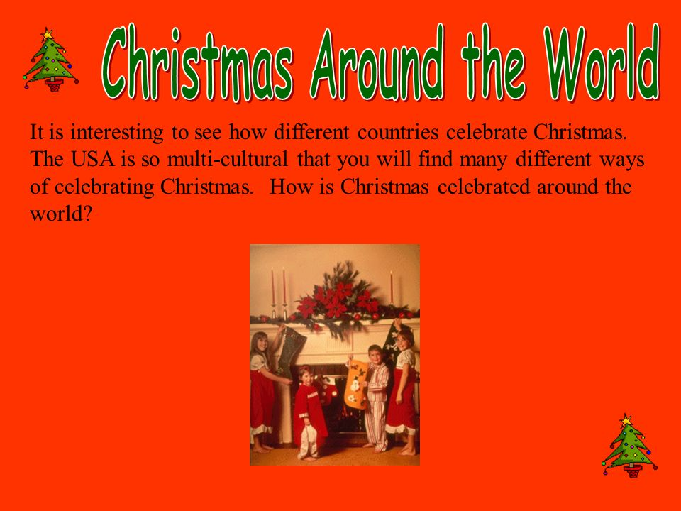 an analysis of the many different ways to celebrate christmas in the world Many families construct an altar to the dead in their homes to honor deceased relatives and decorate it with candy, flowers, photographs, samples of the deceased's favorite foods and drinks, and .