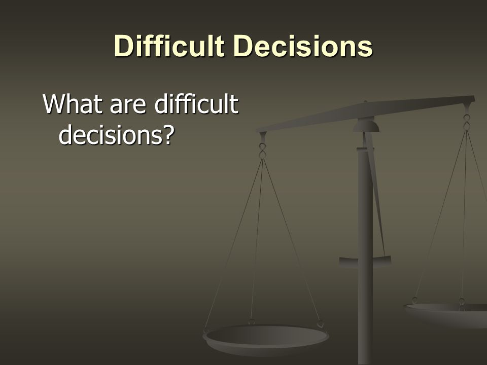 difficult decision examples