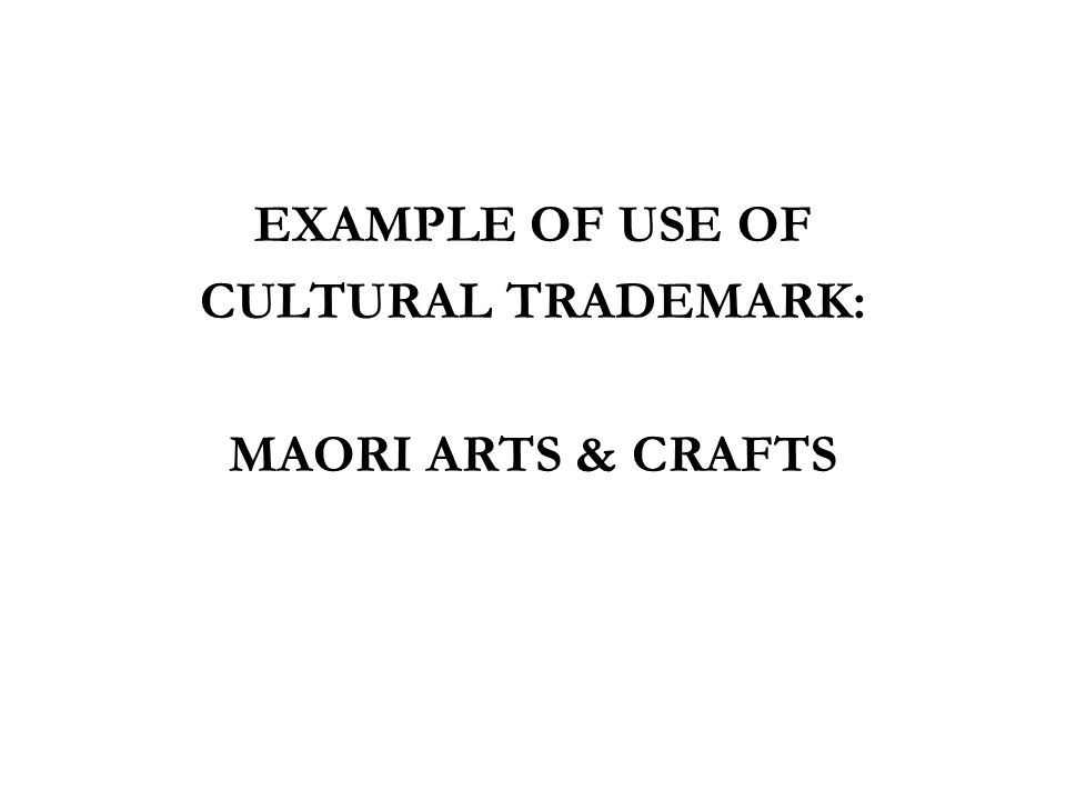 EXAMPLE OF USE OF CULTURAL TRADEMARK: MAORI ARTS & CRAFTS
