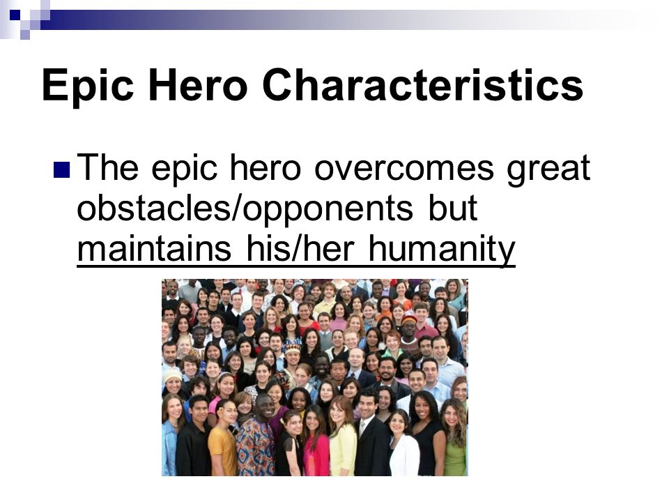 odysseus characteristics that make him a great epic hero Although odysseus is a good warrior, he is not as strong as achilles he makes up for his lesser strength by using his cunning words and intellect, or metis in the odyssey, we see countless examples of odysseus' quick thinking and winged words to get him out of tricky situations and aide him on his nostos home an odyssean style hero is one that has depth and complexity, often relying words and wit to battle rather than physical attributes.