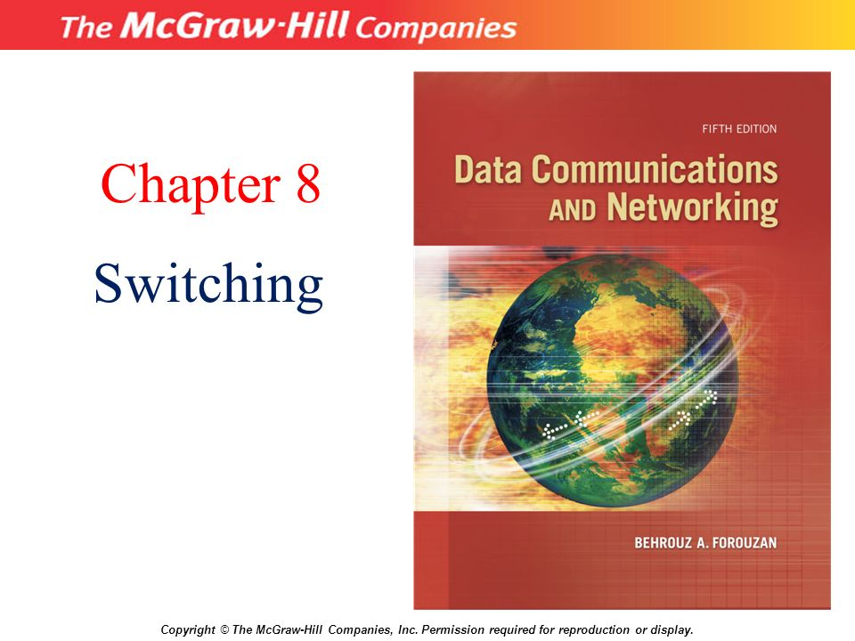Chapter 8 Switching Copyright C The Mcgraw Hill Companies