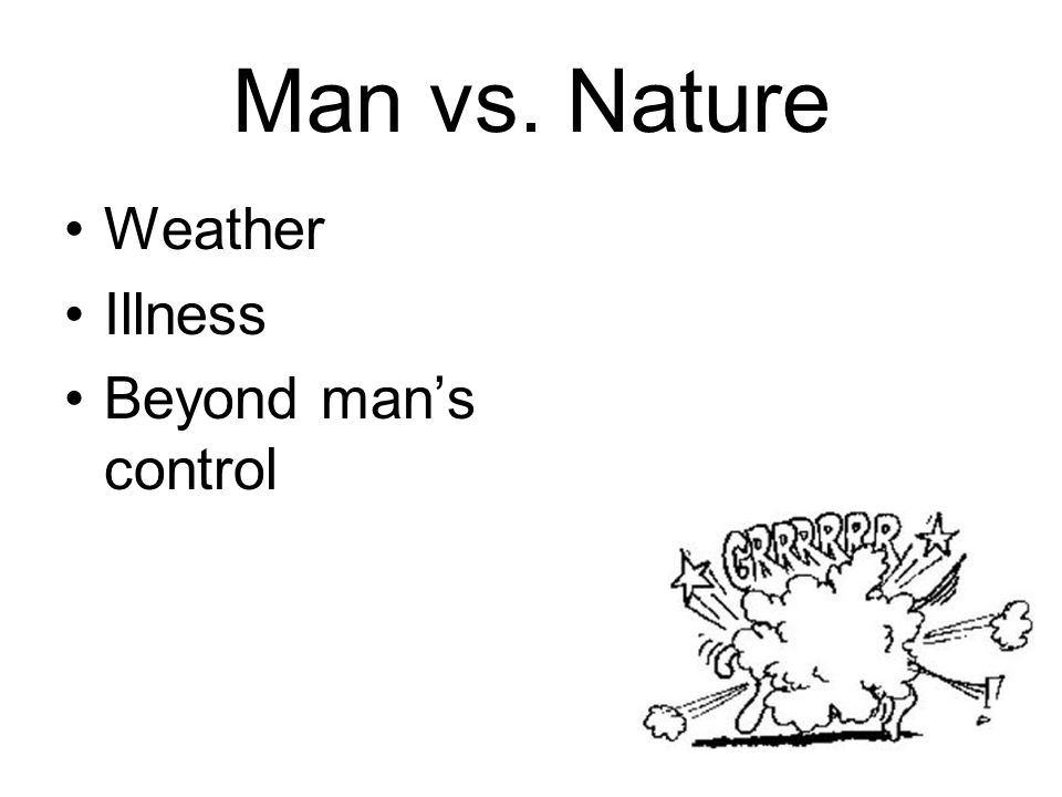 man nature conflict the consequences Nature can survive with out man, man cannot survive with out nature nature nurtures and yes, destroys, but it destroys us in self defense if there were more of us, we would be so over populated that the earth would not be able to feed us as man destroys nature he destroys himself.