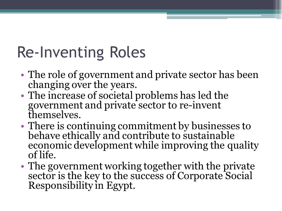 Re-Inventing Roles The role of government and private sector has been changing over the years.