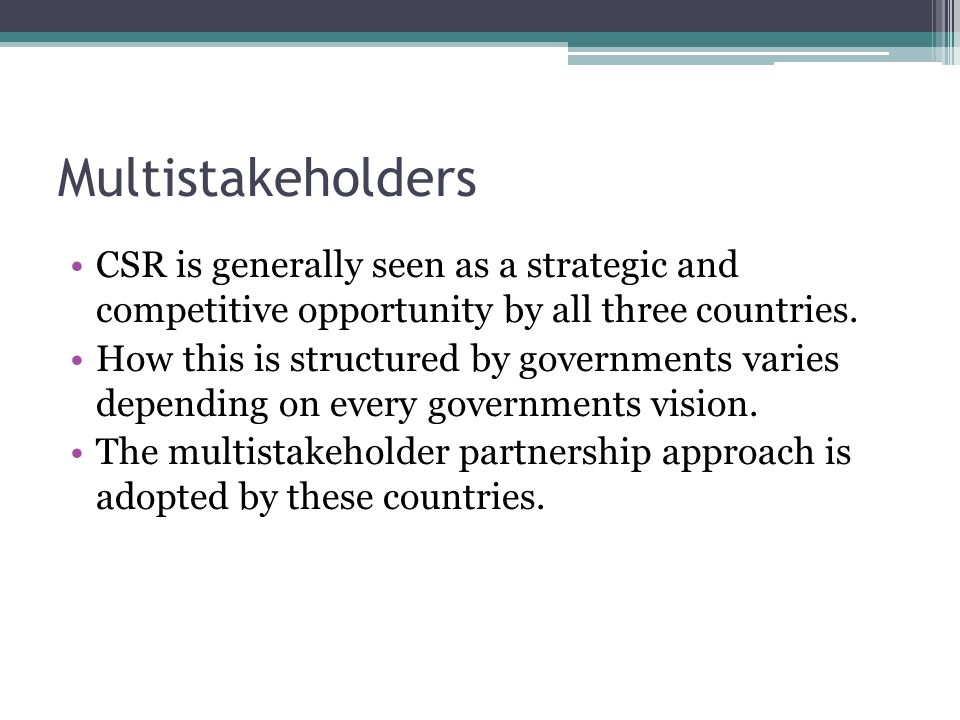 Multistakeholders CSR is generally seen as a strategic and competitive opportunity by all three countries.