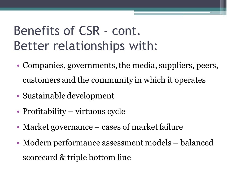 Benefits of CSR - cont. Better relationships with: