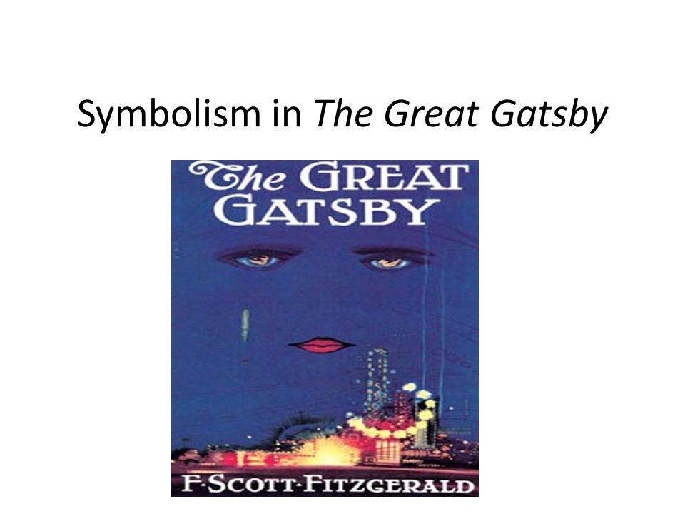 an evaluation of the symbolism in the great gatsby Scott fitzgerald's the great gatsby follows jay gatsby, a man who orders his life around one desire: to be reunited with daisy buchanan, the love he lost five years earlier gatsby's quest leads him from poverty to wealth, into the arms of his beloved, and eventually to death published in 1925, the great gatsby is a classic piece of american.