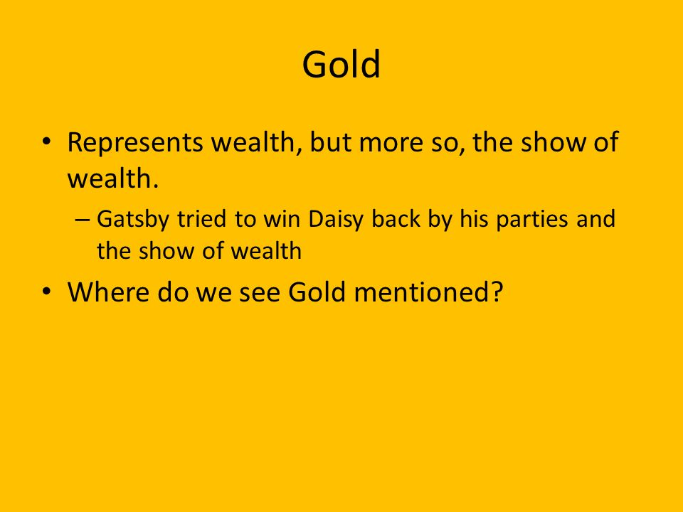 the expression of gatsbys wealth in the great gatsby What symbols are in the great gatsby update everyone was striving for the wealth and wonderment of the 20's in much the same way that gatsby was striving to win.
