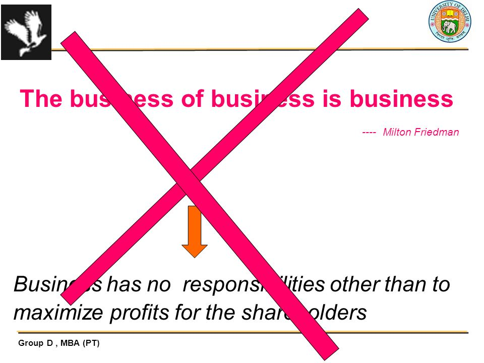 The business of business is business ---- Milton Friedman
