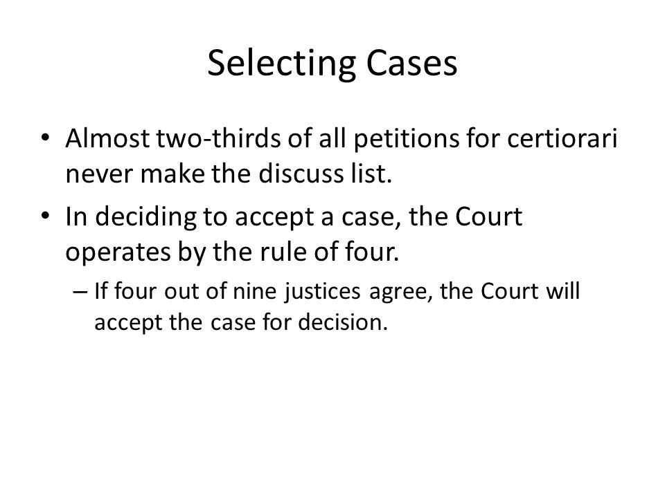 Selecting Cases Almost two-thirds of all petitions for certiorari never make the discuss list.