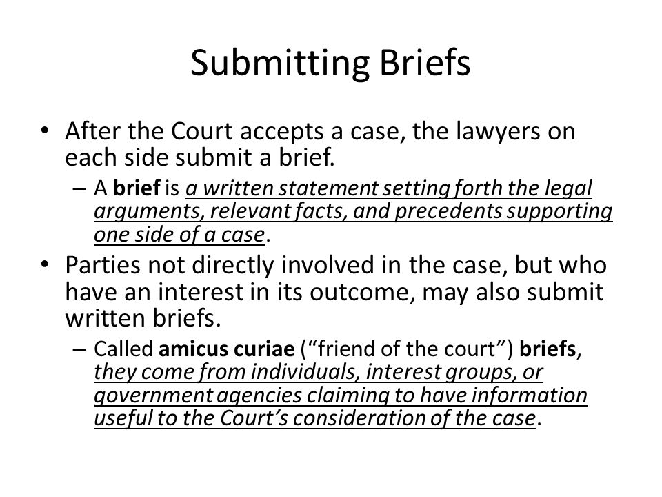 Submitting Briefs After the Court accepts a case, the lawyers on each side submit a brief.