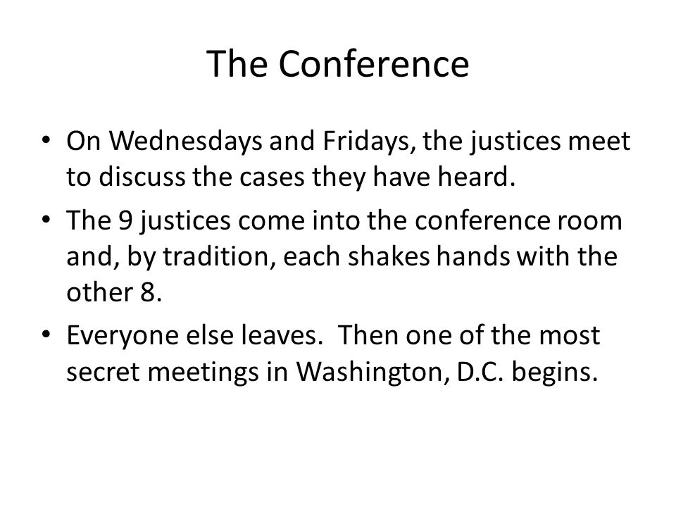 The Conference On Wednesdays and Fridays, the justices meet to discuss the cases they have heard.