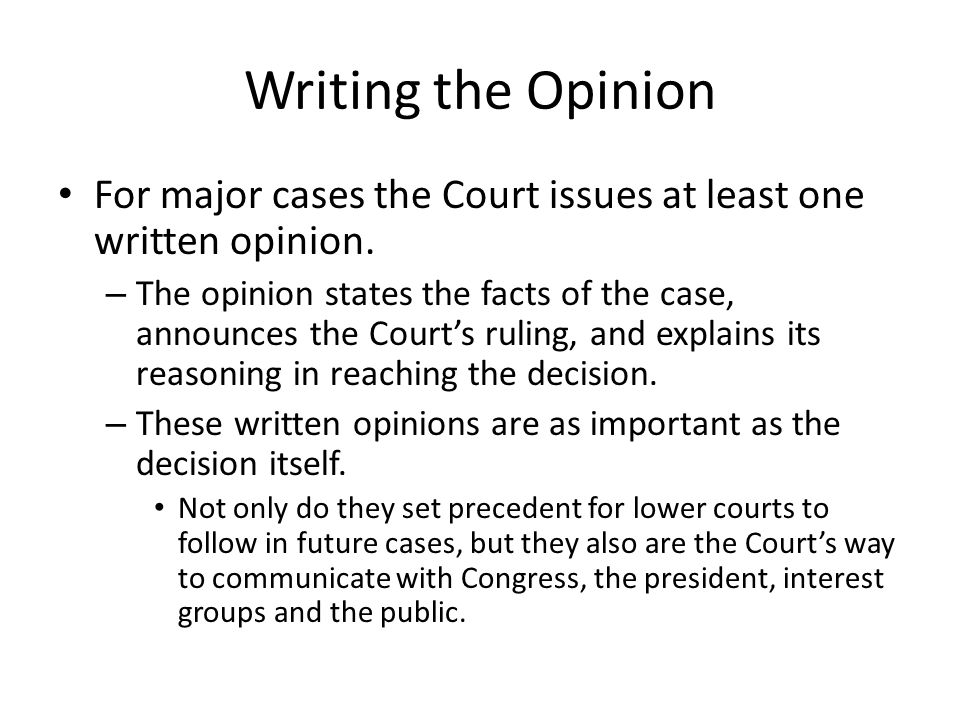 Writing the Opinion For major cases the Court issues at least one written opinion.