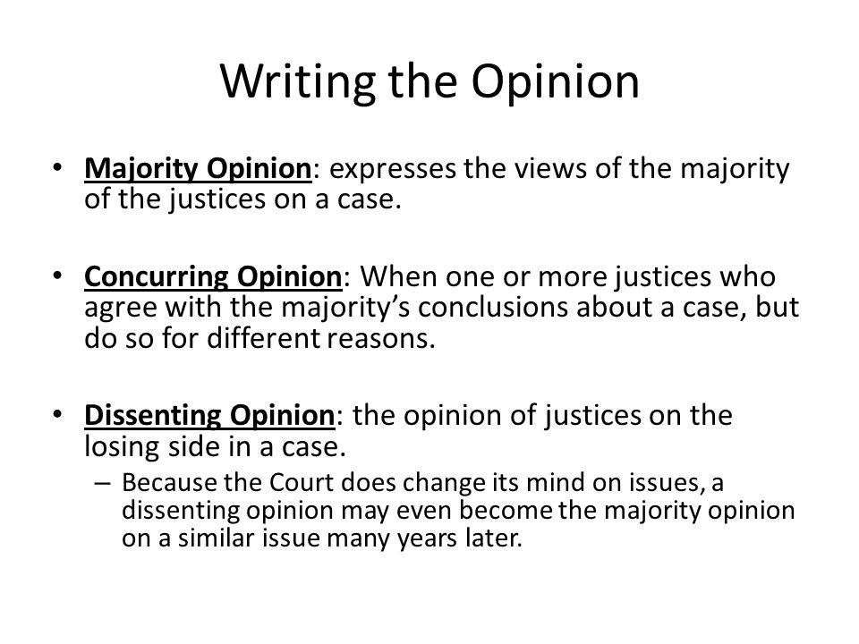 Writing the Opinion Majority Opinion: expresses the views of the majority of the justices on a case.