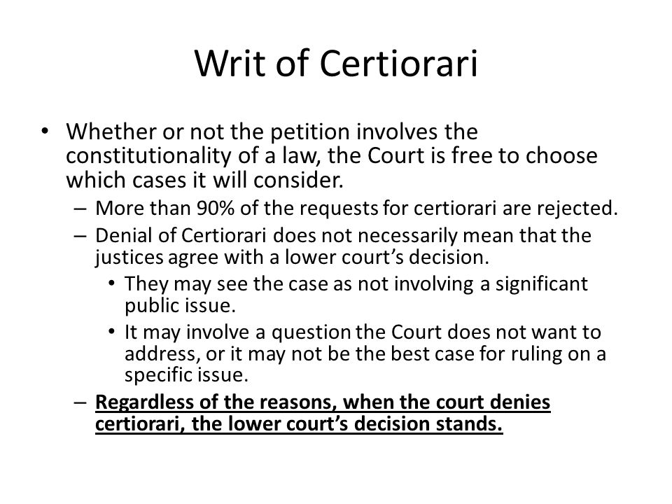 Writ of Certiorari Whether or not the petition involves the constitutionality of a law, the Court is free to choose which cases it will consider.