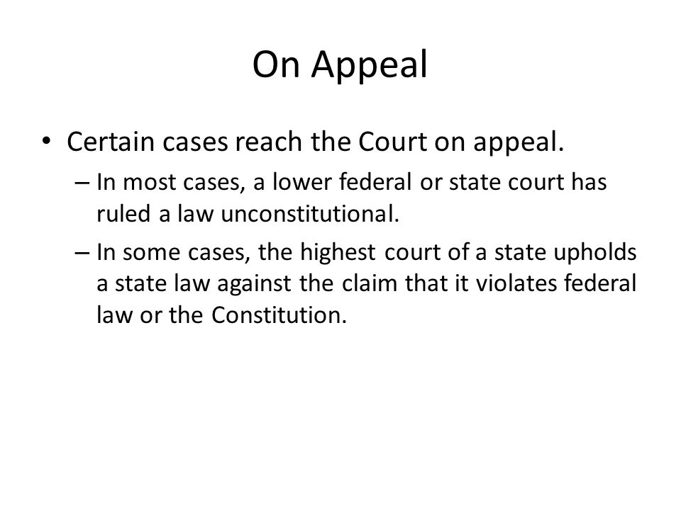On Appeal Certain cases reach the Court on appeal.
