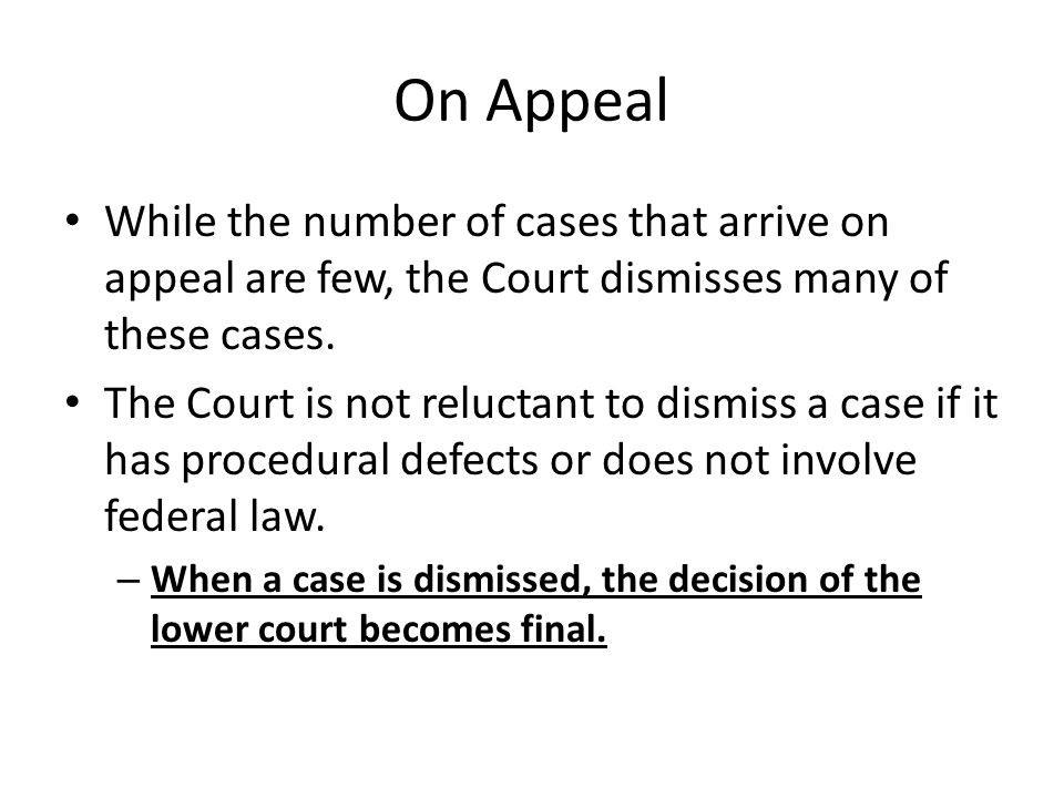 On Appeal While the number of cases that arrive on appeal are few, the Court dismisses many of these cases.