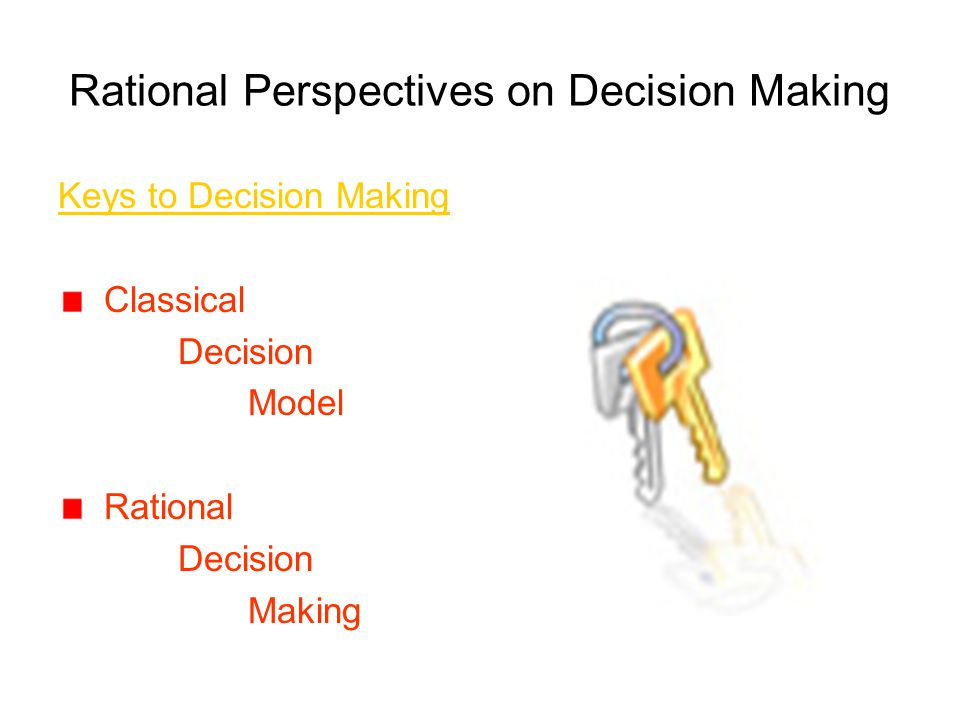 classical model of decision making Module 11 - decision making processes 0 objective in this module you will learn the principle of the classical model of rational decision making.