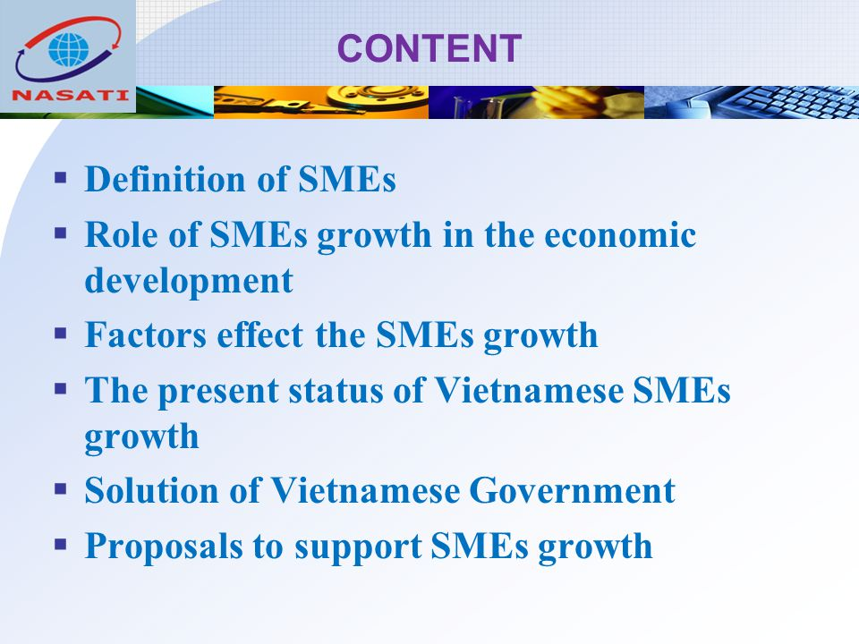 CONTENT Definition of SMEs. Role of SMEs growth in the economic development. Factors effect the SMEs growth.