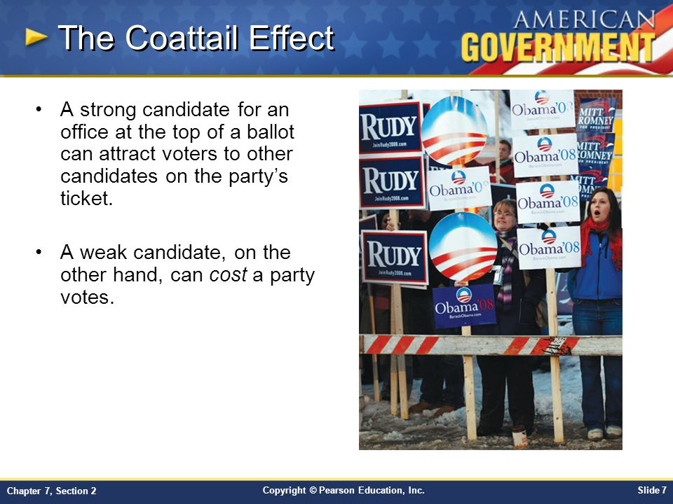 The Coattail Effect A strong candidate for an office at the top of a ballot can attract voters to other candidates on the party's ticket.