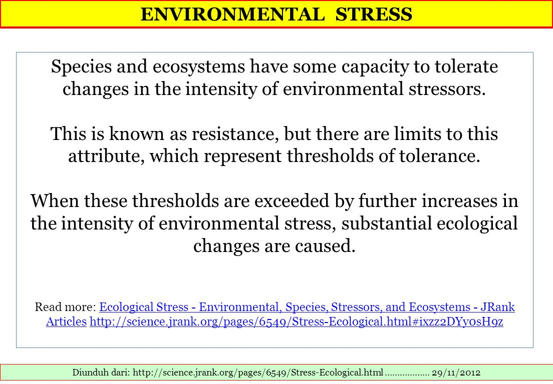 ENVIRONMENTAL STRESS Species and ecosystems have some capacity to tolerate changes in the intensity of environmental stressors.