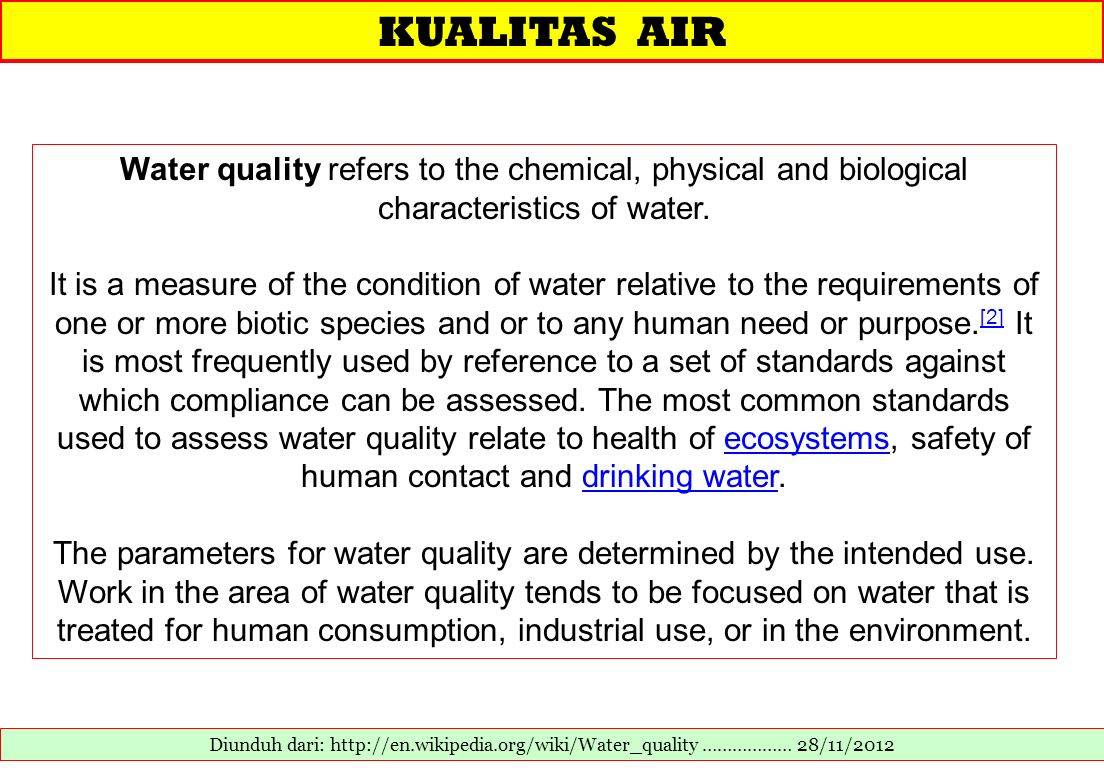 KUALITAS AIR Water quality refers to the chemical, physical and biological characteristics of water.