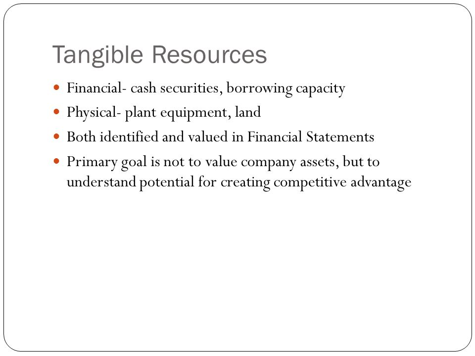 tangible resources List tangible resources, intangible resources, and universal concepts of their site identify and make tangible/intangible linkages of lesser and broader relevance approach the tangible/intangible linkages and universal concepts (tiu) model should be viewed as a description of effective interpretation.