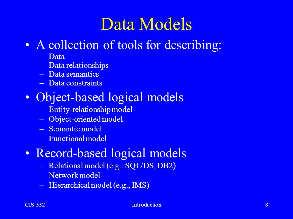 Data Models A collection of tools for describing: