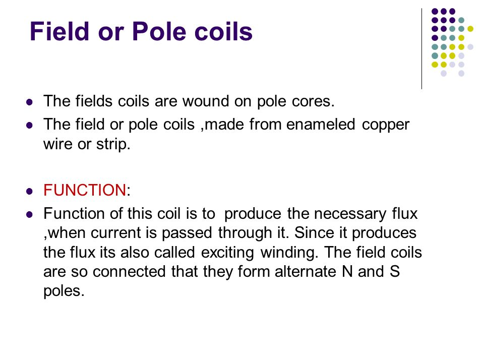 Field or Pole coils The fields coils are wound on pole cores.