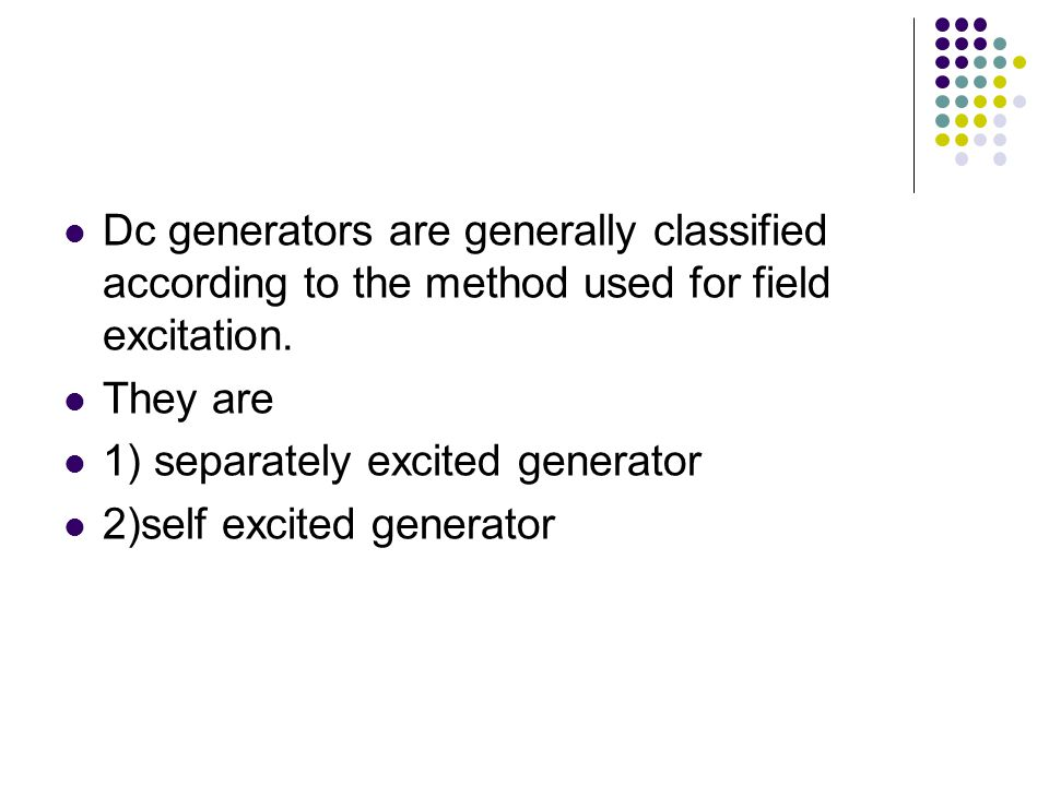 Dc generators are generally classified according to the method used for field excitation.