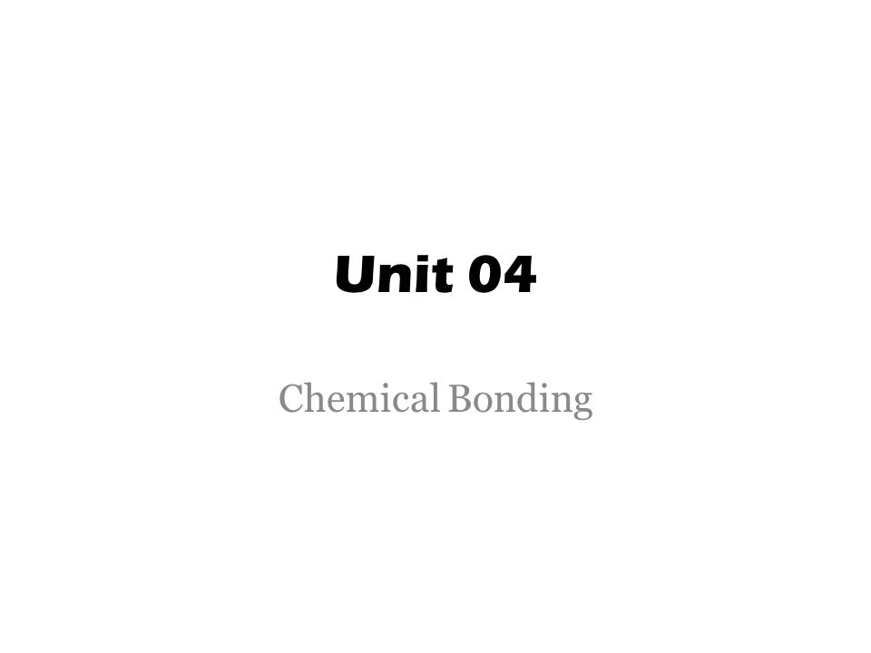 Unit 04 Chemical Bonding