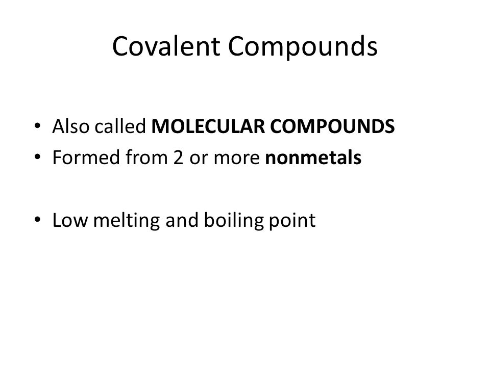 Covalent Compounds Also called MOLECULAR COMPOUNDS