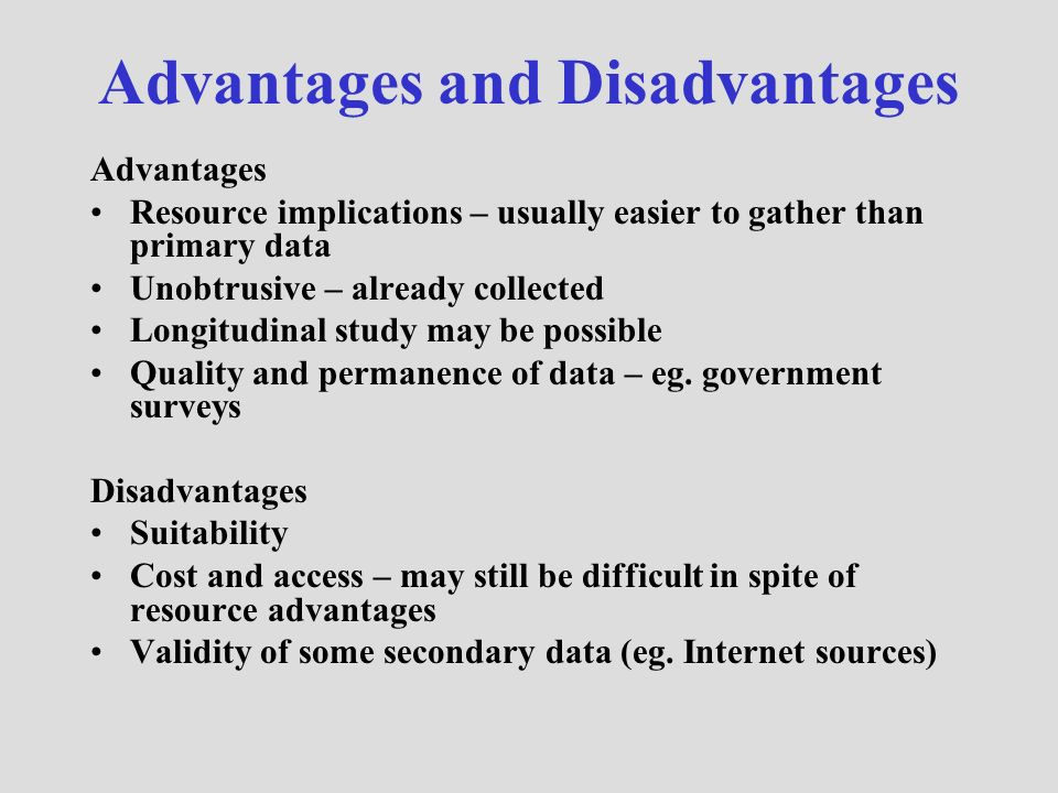 the advantages and disadvantages of secondary data sources in sociology Primary data should be valid in that they have greater validity than secondary data whereas secondary data can come from different sources to.