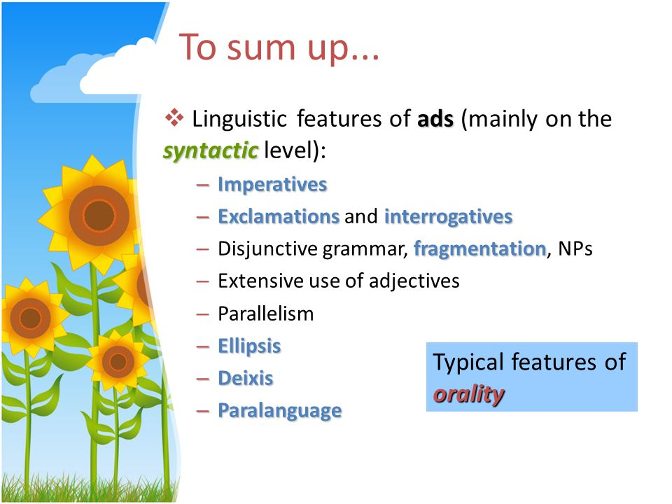 To sum up... Linguistic features of ads (mainly on the syntactic level): Imperatives. Exclamations and interrogatives.