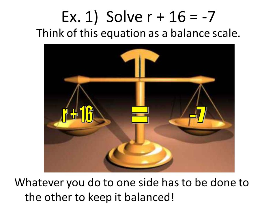 Think of this equation as a balance scale.