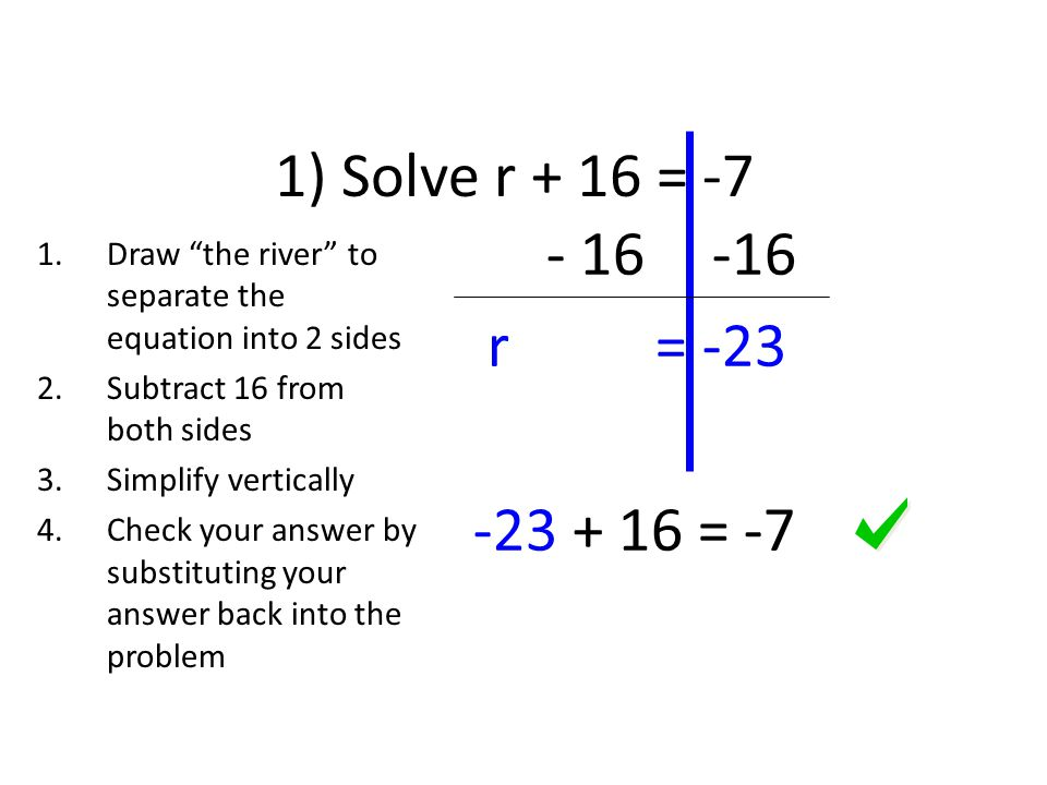 1) Solve r + 16 = r = = -7. Draw the river to separate the equation into 2 sides.