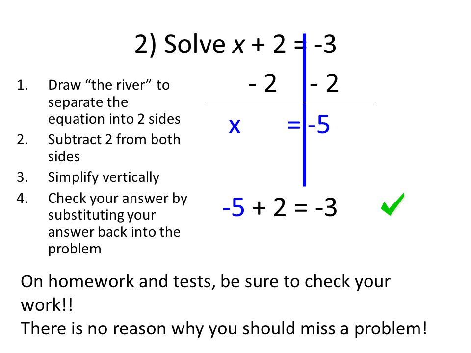 2) Solve x + 2 = x = = -3. Draw the river to separate the equation into 2 sides.