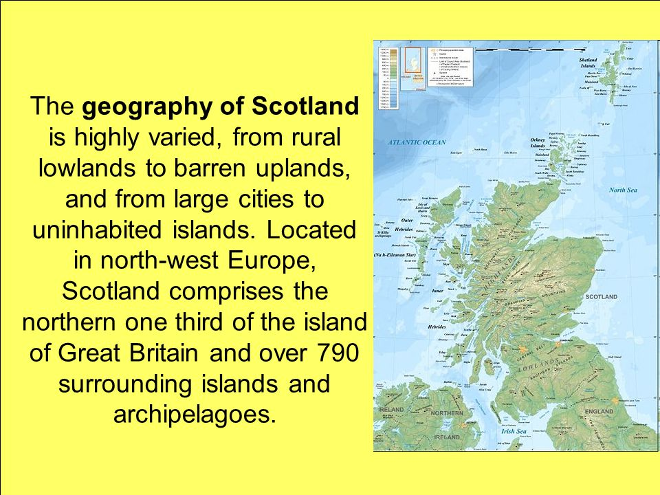 The geography of Scotland is highly varied, from rural lowlands to barren uplands, and from large cities to uninhabited islands.