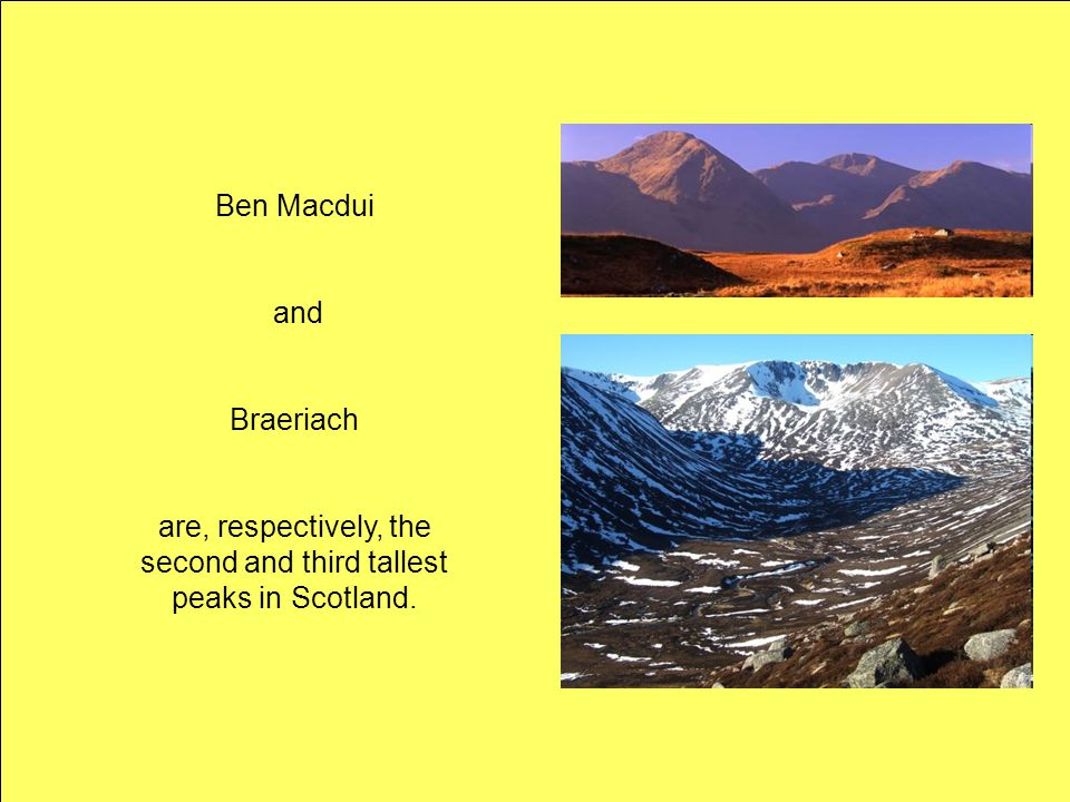 are, respectively, the second and third tallest peaks in Scotland.