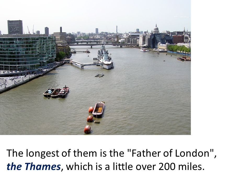 The longest of them is the Father of London , the Thames, which is a little over 200 miles.
