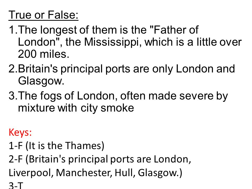True or False: The longest of them is the Father of London , the Mississippi, which is a little over 200 miles.