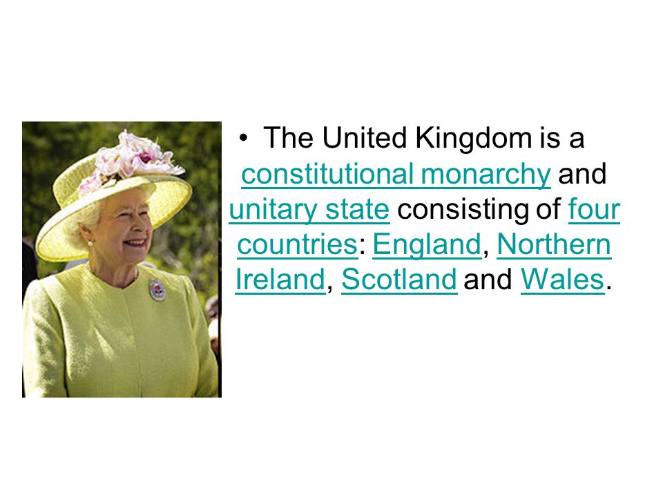 The United Kingdom is a constitutional monarchy and unitary state consisting of four countries: England, Northern Ireland, Scotland and Wales.