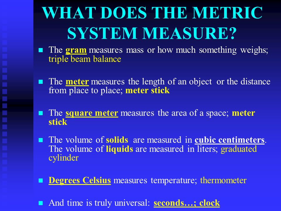 WHAT DOES THE METRIC SYSTEM MEASURE