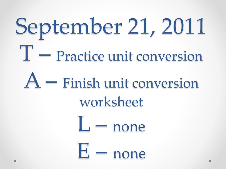 September 21 2011 T Practice unit conversion A Finish unit – Conversion Practice Worksheet
