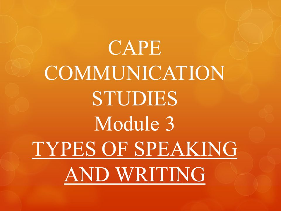 CAPE COMMUNICATION STUDIES Module 3 TYPES OF SPEAKING AND WRITING