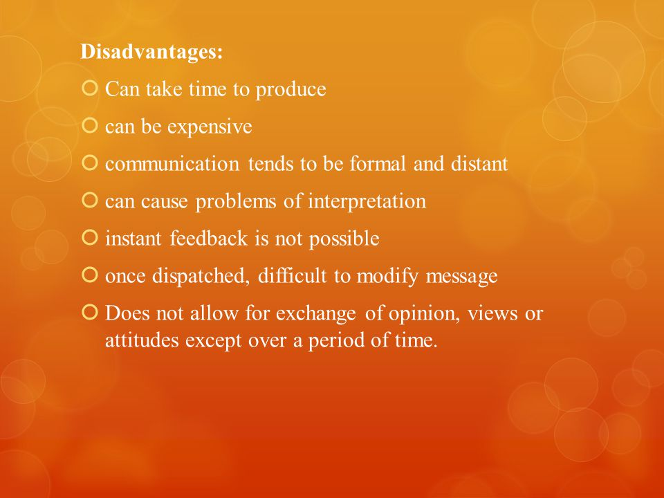 Disadvantages: Can take time to produce. can be expensive. communication tends to be formal and distant.