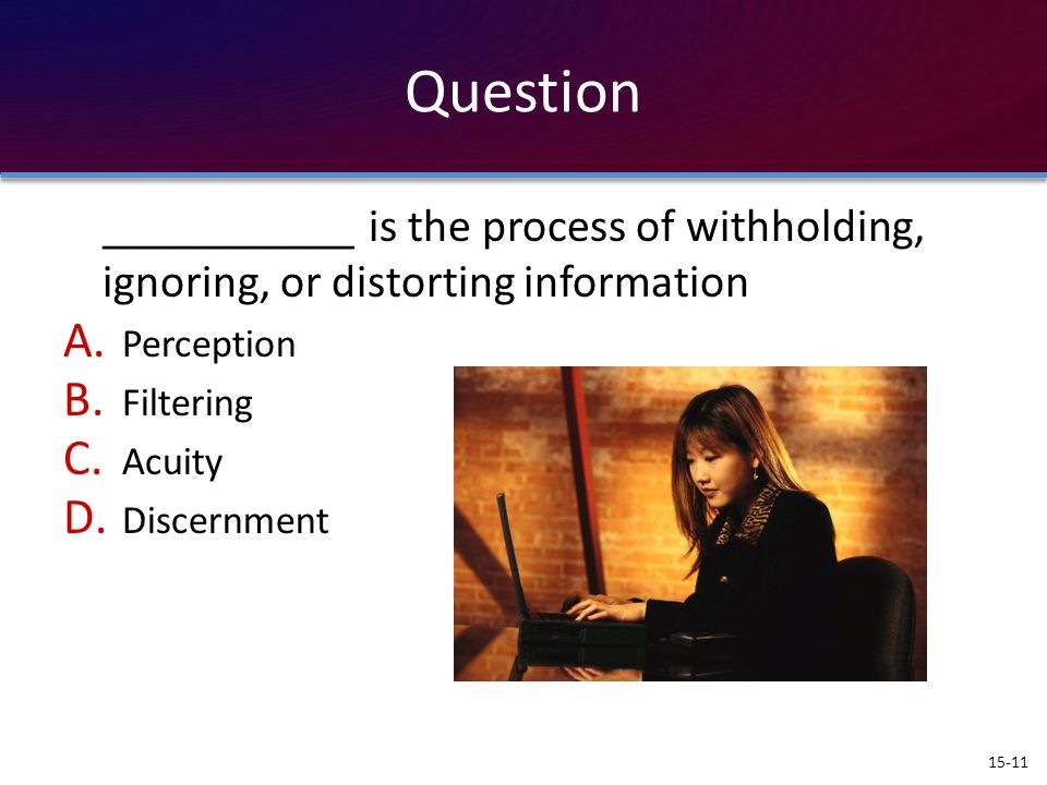 Question ___________ is the process of withholding, ignoring, or distorting information. Perception.