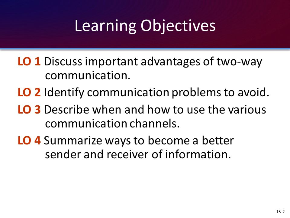 Learning Objectives LO 1 Discuss important advantages of two-way communication. LO 2 Identify communication problems to avoid.