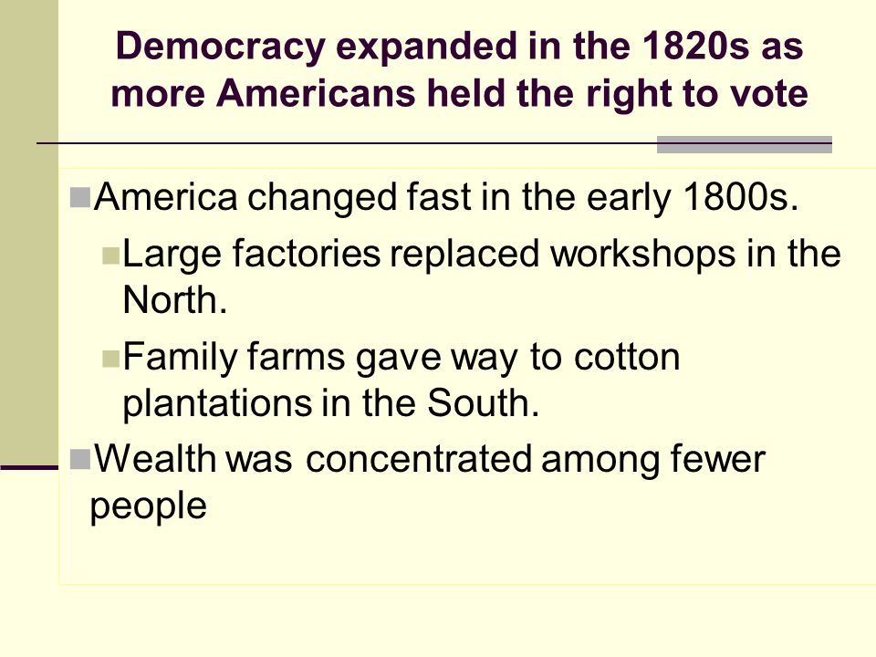 expansion of democracy in early 1800s The american frontier comprises the geography, history, folklore, and cultural expression of life in the forward wave of american expansion that began with english colonial settlements in the early 17th century and ended with the admission of the last mainland territories as states in 1912.