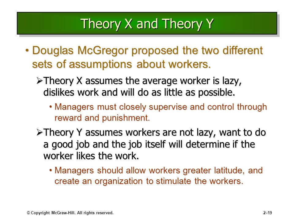 hawthorne experiment and mcgregor s theory x and theory y Theory x and theory y framework proposed by mcgregor in his classic book the human side of enterprise (1960) consists of two alternative set of assumptions theory x percieves employees to be lazy, irresponsible and untrustworthy, while according to theory y employees are approached as one of the.